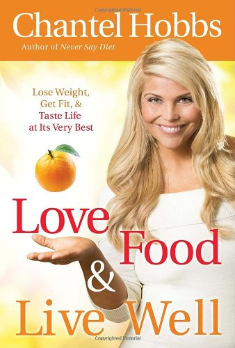 Love Food and Live Well: Lose Weight,: Chantel Hobbs