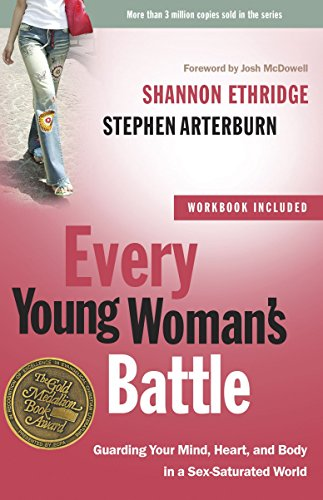 9780307458001: Every Young Woman's Battle: Guarding Your Mind, Heart, and Body in a Sex-Saturated World (The Every Man Series)