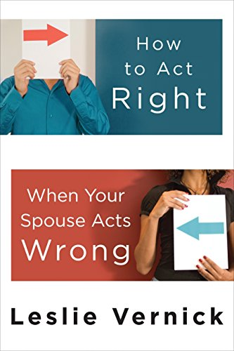 9780307458490: How to Act Right When Your Spouse Acts Wrong