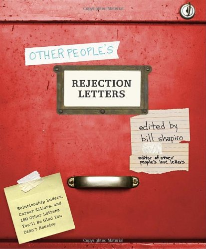 9780307459640: Other People's Rejection Letters: Relationship Enders, Career Killers, and 150 Other Letters You'll Be Glad You Didn't Receive