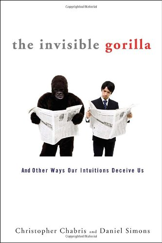 9780307459657: The Invisible Gorilla: And Other Ways Our Intuitions Deceive Us