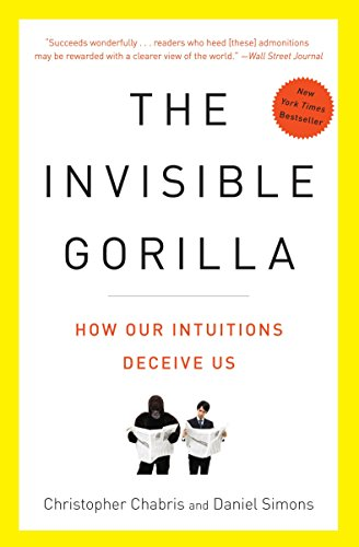 9780307459664: The Invisible Gorilla: And Other Ways Our Intuitions Deceive Us