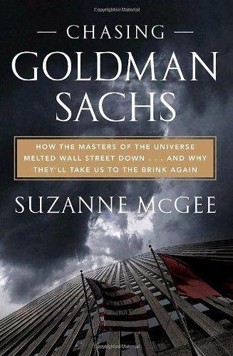9780307460110: Chasing Goldman Sachs: How the Masters of the Universe Melted Wall Street Down--And Why They'll Take Us to the Brink Again