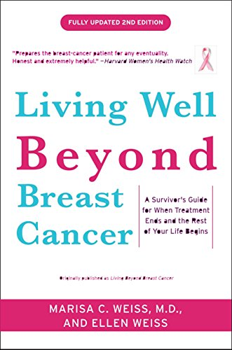 Living Well Beyond Breast Cancer: A Survivor's Guide for When Treatment Ends and the Rest of Your Life Begins (0307460223) by Weiss, Marisa; Weiss, Ellen