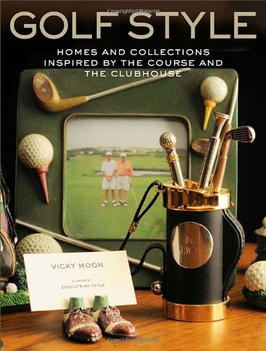 9780307460233: Golf Style: Homes and Collections Inspired by the Course and the Clubhouse