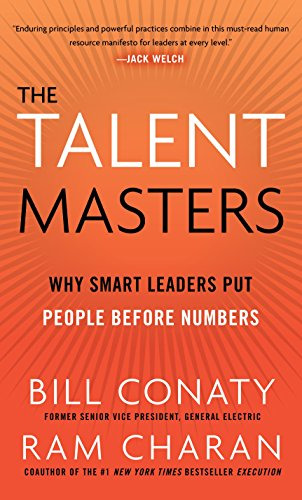 The Talent Masters: Why Smart Leaders Put People Before Numbers (9780307460264) by Bill Conaty; Ram Charan