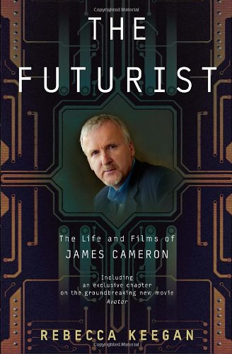 9780307460318: The Futurist: The Life and Films of James Cameron