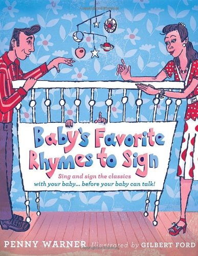 Baby's Favorite Rhymes To Sign: Sing And Sign The Classics With Your Baby . . . Before Your Baby Can Talk!