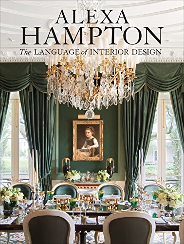 Alexa Hampton: The Language of Interior Design: Hampton, Alexa