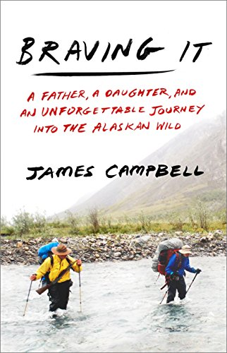9780307461247: Braving It: A Father, a Daughter, and an Unforgettable Journey into the Alaskan Wild