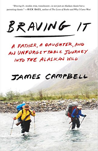 9780307461254: Braving It: A Father, a Daughter, and an Unforgettable Journey Into the Alaskan Wild