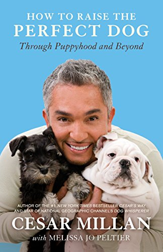 How to Raise the Perfect Dog: Through Puppyhood and Beyond (0307461300) by Cesar Millan; Melissa Jo Peltier
