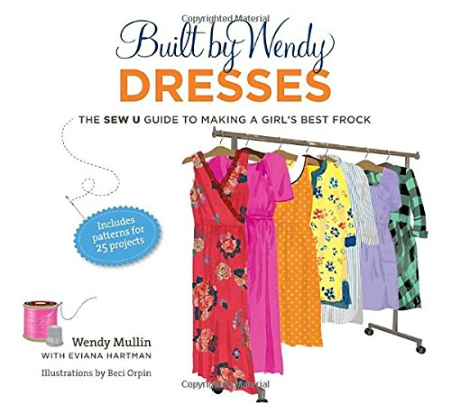 9780307461339: Built by Wendy Dresses: The Sew U Guide to Making a Girl's Best Frock