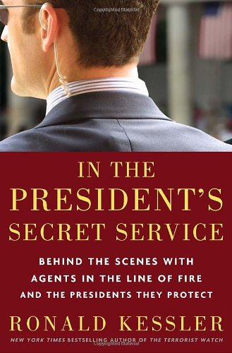 9780307461353: In the President's Secret Service: Behind the Scenes with Agents in the Line of Fire and the Presidents They Protect