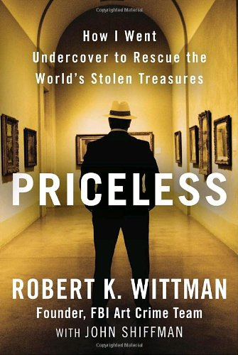 9780307461476: Priceless: How I Went Undercover to Rescue the World's Stolen Treasures