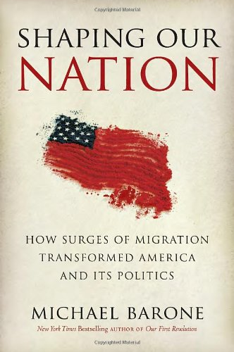 Shaping Our Nation: How Surges of Migration Transformed America and Its Politics (0307461513) by Barone, Michael