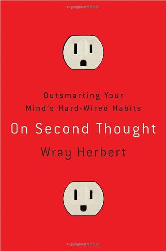 9780307461636: On Second Thought: Outsmarting Your Mind's Hard-Wired Habits