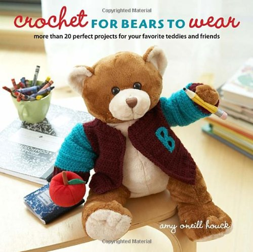 9780307462121: Crochet for Bears to Wear: More Than 20 Perfect Projects for Your Favorite Teddies and Friends