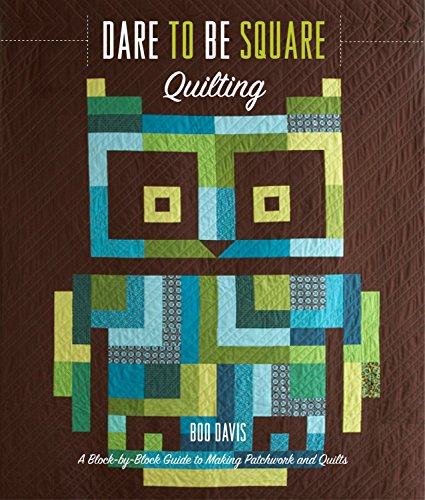 9780307462367: Dare to Be Square Quilting: A Block-By-Block Guide to Making Patchwork and Quilts