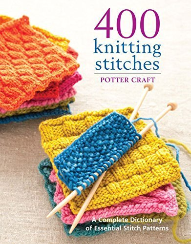 400 Knitting Stitches: A Complete Dictionary of Essential Stitch Patterns: Potter Craft