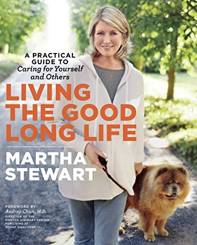 9780307462886: Living the Good Long Life: A Practical Guide to Caring for Yourself and Others