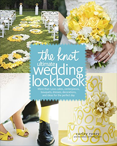 9780307462909: The Knot Ultimate Wedding Lookbook: More Than 1,000 Cakes, Centerpieces, Bouquets, Dresses, Decorations, and Ideas for the Perfect Day