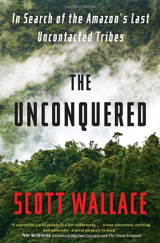 9780307462961: The Unconquered: In Search of the Amazon's Last Uncontacted Tribes