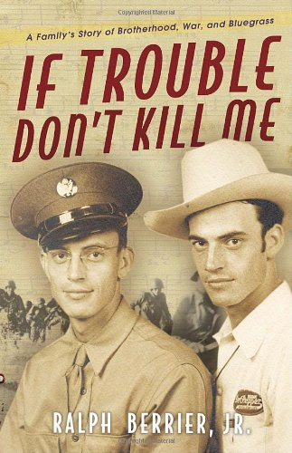 9780307463067: If Trouble Don't Kill Me: A Family's Story of Brotherhood, War, and Bluegrass