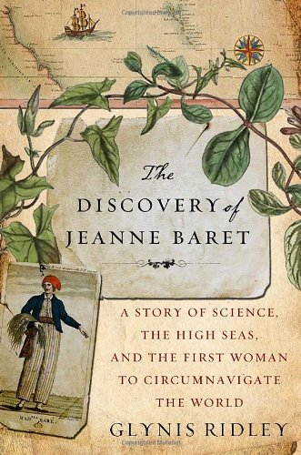 The Discovery of Jeanne Baret: A Story of Science, the High Seas, and the First Woman to Circumna...