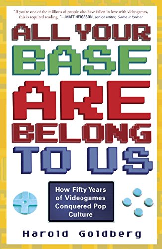 9780307463555: All Your Base Are Belong to Us: How Fifty Years of Videogames Conquered Pop Culture