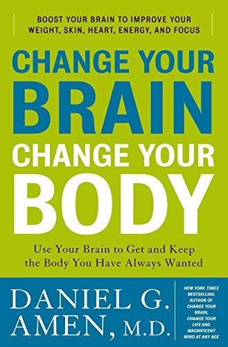 9780307463579: Change Your Brain, Change Your Body: Use Your Brain to Get and Keep the Body You Have Always Wanted