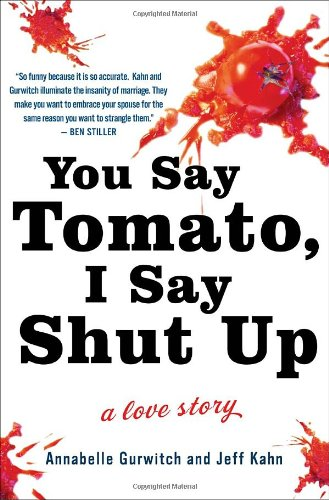 9780307463777: You Say Tomato, I Say Shut Up: A Love Story