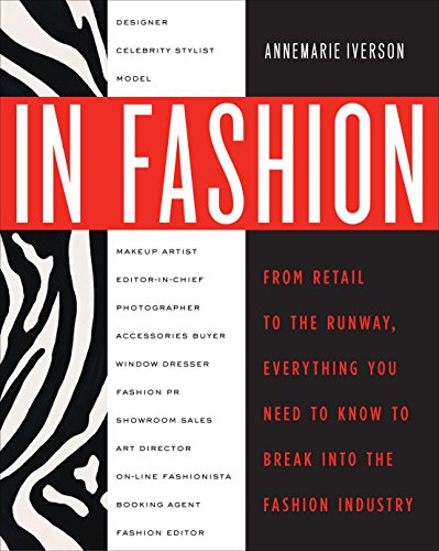 9780307463838: In Fashion: From Runway to Retail, Everything You Need to Know to Break Into the Fashion Industry
