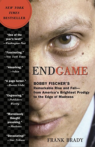 Endgame: Bobby Fischer's Remarkable Rise and Fall - from America's Brightest Prodigy to the Edge ...