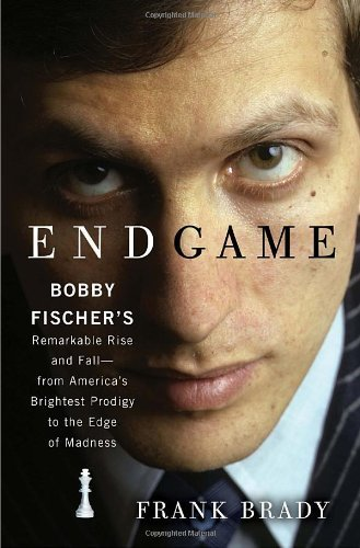 9780307463920: Endgame : Bobby Fischer's remarkable rise and fall - from America's brightest prodigy to the edge of madness / by Frank Brady