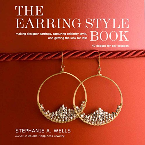 9780307463937: The Earring Style Book: Making Designer Earrings, Capturing Celebrity Style, and Getting the Look for Less
