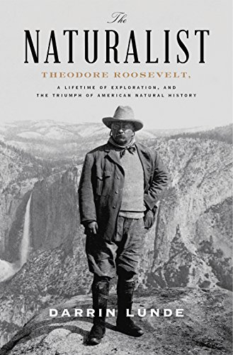 9780307464309: The Naturalist: Theodore Roosevelt, A Lifetime of Exploration, and the Triumph of American Natural History