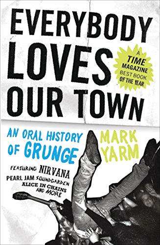 9780307464446: Everybody Loves Our Town: An Oral History of Grunge