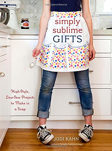 9780307464460: Simply Sublime Gifts: High-Style, Low-Sew Projects to Make in a Snap
