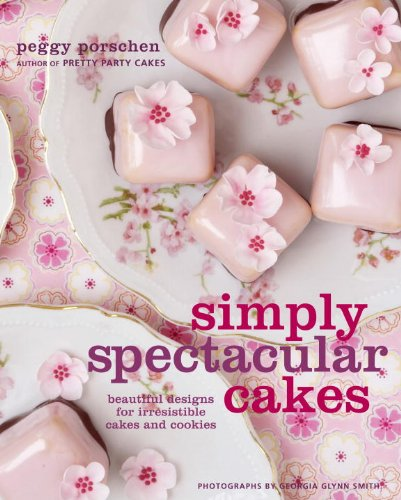 9780307464552: Simply Spectacular Cakes: Beautiful Designs for Irresistible Cakes and Cookies