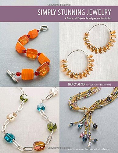 Simply Stunning Jewelry: A Treasury of Projects, Techniques, and Inspiration: Nancy Alden