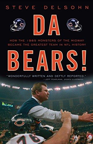 Da Bears!: How the 1985 Monsters of: Delsohn, Steve