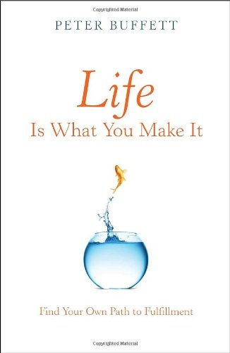 Life Is What You Make It: Find Your Own Path to Fulfillment: Buffett, Peter
