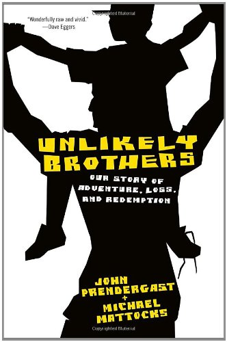 9780307464842: Unlikely Brothers: Our Story of Adventure, Loss, and Redemption