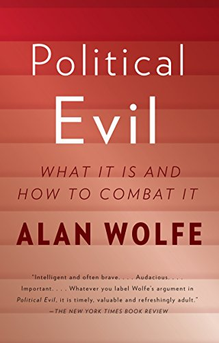 Political Evil: What It Is and How to Combat It (0307473015) by Alan Wolfe