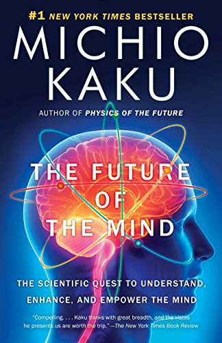 9780307473349: The Future of the Mind: The Scientific Quest to Understand, Enhance, and Empower the Mind