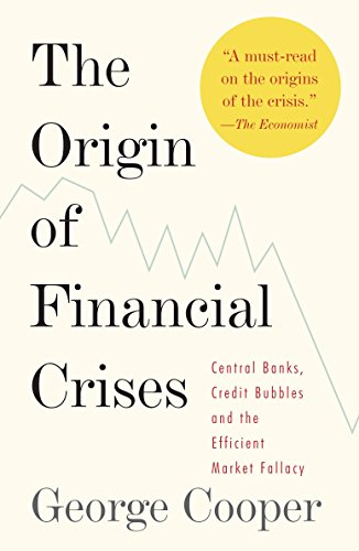 9780307473455: The Origin of Financial Crises: Central Banks, Credit Bubbles, and the Efficient Market Fallacy