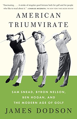 9780307473554: American Triumvirate: Sam Snead, Byron Nelson, Ben Hogan, and the Modern Age of Golf