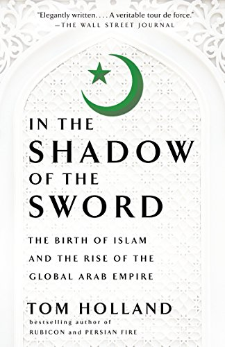 9780307473653: In the Shadow of the Sword: The Birth of Islam and the Rise of the Global Arab Empire