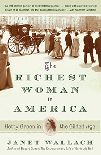 The Richest Woman in America: Hetty Green in the Gilded Age: Janet Wallach